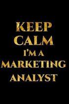 Keep Calm I'm a Marketing Analyst
