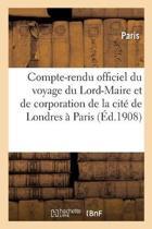 Compte-Rendu Officiel, Voyage Du Lord-Maire Et de Corporation de la Cit� de Londres � Paris En 1906