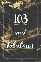 103 And Fabulous: Lined Journal / Notebook - 103rd Birthday Gift - Fun And Practical Alternative to a Card - Elegant 103 yr Old Gift For