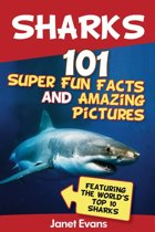 Sharks: 101 Super Fun Facts And Amazing Pictures (Featuring The World's Top 10 Sharks)