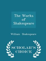 The Works of Shakespeare - Scholar's Choice Edition