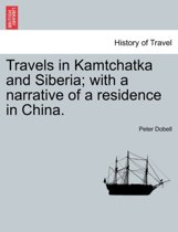 Travels in Kamtchatka and Siberia; With a Narrative of a Residence in China. Vol. II.
