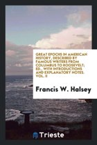 Great Epochs in American History, Described by Famous Writers from Columbus to Roosevelt; Ed., with Introductions and Explanatory Notes. Vol. II
