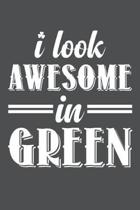 I Look Awesome In Green
