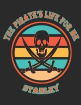 The Pirate's Life For Me Stanley: 8.5x11. 110 page. Dot Grid. Funny Pirate Vintage Skull Crossbone Sword Cover journal composition book (Notebook Scho