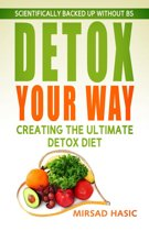 Detox Your Way Creating the Ultimate Detox Diet