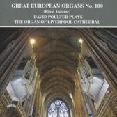 Great European Organs No. 100 : David Poulter plays the Organ of Liverpool Cathedral