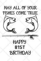 May All Of Your Fishes Come True Happy 81st Birthday: 81 Year Old Birthday Gift Pun Journal / Notebook / Diary / Unique Greeting Card Alternative