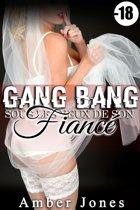 Gang Bang sous Les Yeux de Son Fiancé (-18)