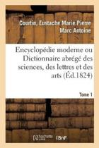 Encyclop die Moderne Ou Dictionnaire Abr g Des Sciences, Des Lettres Et Des Arts. Tome 1