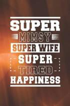 Super Mimsy Super Wife Super Tired Happiness: Family life Grandma Mom love marriage friendship parenting wedding divorce Memory dating Journal Blank L