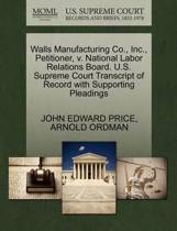 Walls Manufacturing Co., Inc., Petitioner, V. National Labor Relations Board. U.S. Supreme Court Transcript of Record with Supporting Pleadings