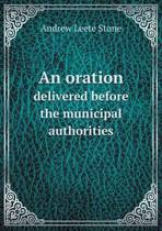 An Oration Delivered Before the Municipal Authorities