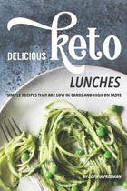 Delicious Keto Lunches: Simple Recipes That Are Low in Carbs and High on Taste