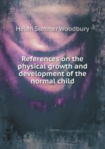 References on the Physical Growth and Development of the Normal Child