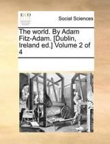 The World. by Adam Fitz-Adam. [Dublin, Ireland Ed.] Volume 2 of 4