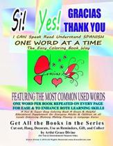 Si Yes GRACIAS THANK YOU I CAN Speak Read Understand SPANISH ONE WORD AT A TIME The Easy Coloring Book Way FEATURING THE MOST COMMON USED WORDS: ONE W