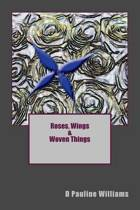 Roses, Wings & Woven Things