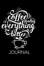 Coffee Makes Everything Better Journal: Coffee Journal and Planner