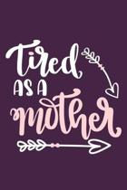 Tired As A Mother: Blank Lined Notebook Journal: Mothers Mommy Gift for Mom Journal 6x9 - 110 Blank Pages - Plain White Paper - Soft Cove