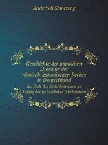 Geschichte Der Popularen Literatur Des Romisch-Kanonischen Rechts in Deutschland Am Ende Des Funfzehnten Und Im Anfang Des Sechszehnten Jahrhunderts