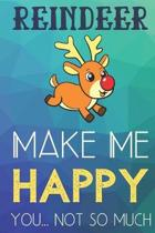 Reindeer Make Me Happy You Not So Much