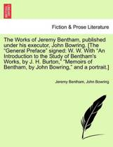 The Works of Jeremy Bentham, Published Under His Executor, John Bowring. [The General Preface Signed