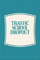 Traffic School Dropout