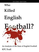 Who Killed English Football? Second Edition