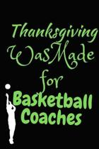 Thanksgiving Was Made For Basketball Coaches: Thanksgiving Notebook - For Anyone Who Loves To Gobble Turkey This Season Of Gratitude - Suitable to Wri