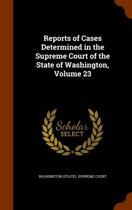 Reports of Cases Determined in the Supreme Court of the State of Washington, Volume 23