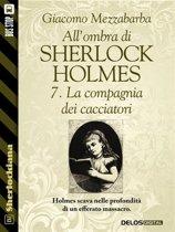 All'ombra di Sherlock Holmes - 7. La compagnia dei cacciatori
