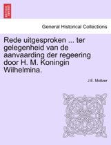 Rede uitgesproken ... ter gelegenheid van de aanvaarding der regeering door h. m. koningin wilhelmina.
