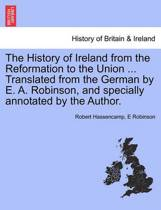 The History of Ireland from the Reformation to the Union ... Translated from the German by E. A. Robinson, and Specially Annotated by the Author.