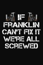 If Franklin Can't Fix It We're All Screwed: Personalized Handyman Journal - Gift Notebook