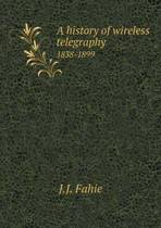 A History of Wireless Telegraphy 1838-1899