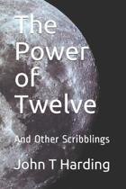 The Power of Twelve: And Other Scribblings