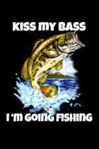 Kiss My Bass I'm Going Fishing