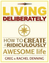 Living Deliberately: How to Create a Ridiculously Awesome Life