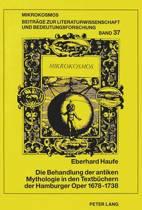 Die Behandlung Der Antiken Mythologie in Den Textbuechern Der Hamburger Oper 1678-1738