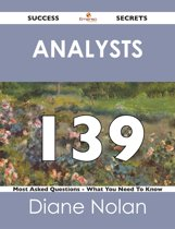 Analysts 139 Success Secrets - 139 Most Asked Questions On Analysts - What You Need To Know