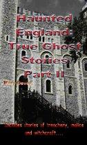Haunted England: True Ghost Stories Part II