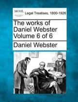 The Works of Daniel Webster Volume 6 of 6