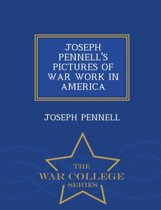 Joseph Pennell's Pictures of War Work in America - War College Series