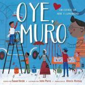 Oye, Muro (Hey, Wall): Un Cuento de Arte Y Comunidad