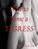 How to Tame a Tigress