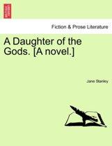 A Daughter of the Gods. [A Novel.]