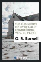 The Rudiments of Hydraulic Engineering, Vol. III, Part II