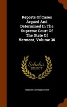 Reports of Cases Argued and Determined in the Supreme Court of the State of Vermont, Volume 36