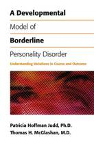 A Developmental Model of Borderline Personality Disorder